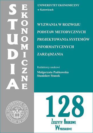 Okładka książki Wyzwania w rozwoju podstaw metodycznych projektowania systemów informatycznych zarządzania. SE 128