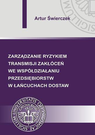 Okładka książki/ebooka Zarządzanie ryzykiem transmisji zakłóceń we współdziałaniu przedsiębiorstw w łańcuchach dostaw