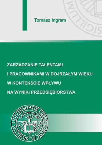 Okładka książki Zarządzanie talentami i pracownikami w dojrzałym wieku w kontekście wpływu na wyniki przedsiębiorstwa