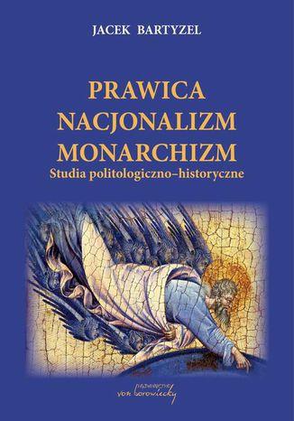 Okładka książki/ebooka Prawica Nacjonalizm Monarchizm