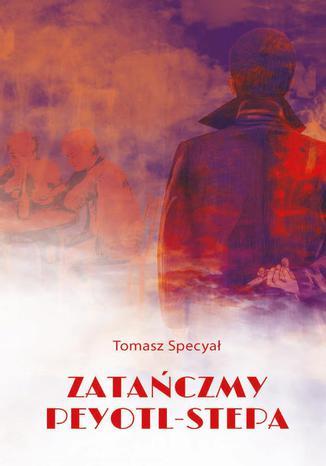 Okładka książki Zatańczmy peyotl-stepa