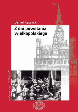 Okładka książki Z dni powstania wielkopolskiego. Wspomnienia 1919-1920