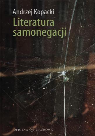 Okładka książki Literatura samonegacji. Postawy narracyjne w prozie niemieckojęzycznej przełomu XX i XXI wieku