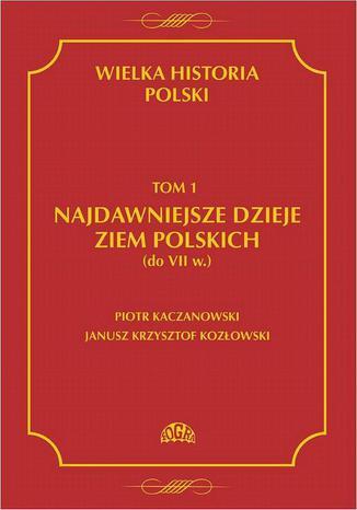 Okładka książki/ebooka Wielka historia Polski Tom 1 Najdawniejsze dzieje ziem polskich (do VII w.)