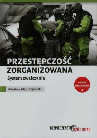 Okładka książki Przestępczość zorganizowana System zwalczania