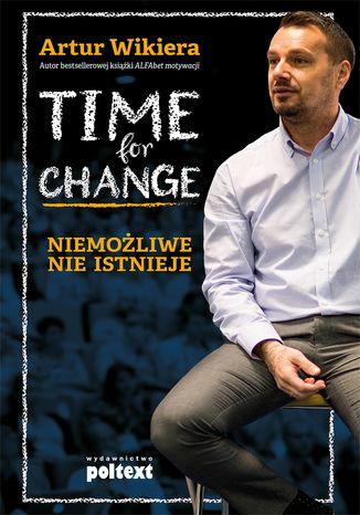 Okładka książki/ebooka Time for Change. Niemożliwe nie istnieje