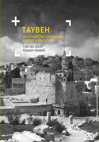Okładka książki Taybeh. Ostatnia chrześcijańska wioska w Palestynie