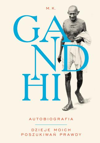 Okładka książki/ebooka Gandhi. Dzieje moich poszukiwań prawdy