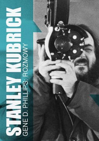 Okładka książki Stanely Kubrick. Rozmowy