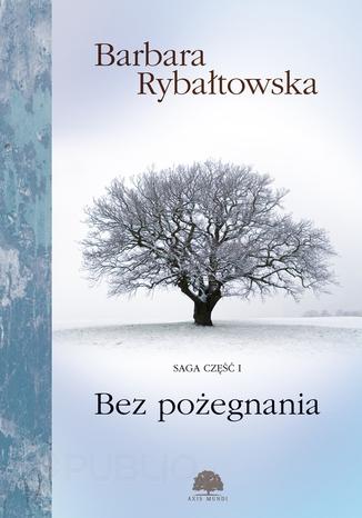 Okładka książki Bez pożegnania. Saga część 1