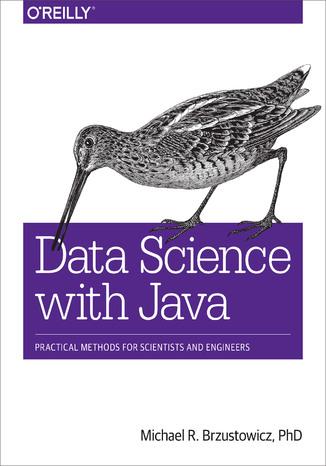 Okładka książki/ebooka Data Science with Java. Practical Methods for Scientists and Engineers