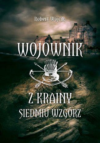 Okładka książki Wojownik z Krainy Siedmiu Wzgórz