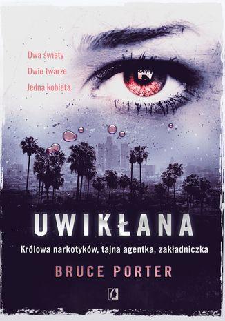 Okładka książki Uwikłana. Królowa narkotyków, tajna agentka, zakładniczka