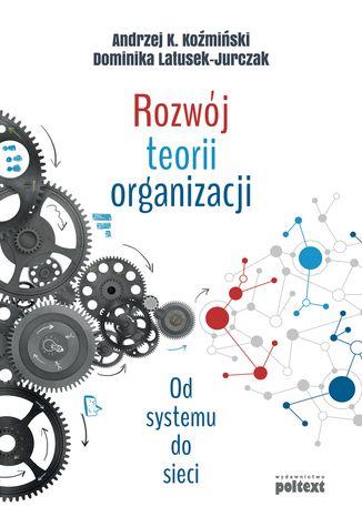 Okładka książki/ebooka Rozwój teorii organizacji. Od systemu do sieci