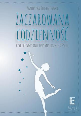 Okładka książki/ebooka Zaczarowana codzienność, czyli bezwstydnie optymistycznie o życiu. Zeszyt 2