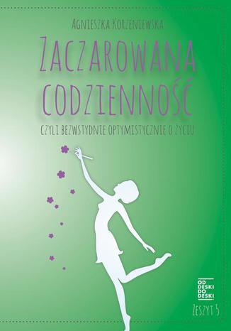 Okładka książki/ebooka Zaczarowana codzienność, czyli bezwstydnie optymistycznie o życiu. Zeszyt 5