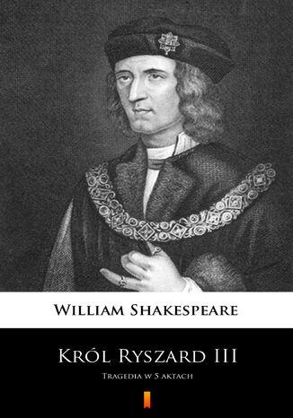 Okładka książki Król Ryszard III. Tragedia w 5 aktach