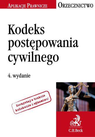 Okładka książki Kodeks postępowania cywilnego. Orzecznictwo Aplikanta. Wydanie 4