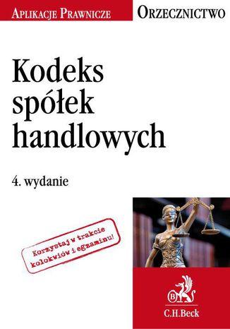 Okładka książki/ebooka Kodeks spółek handlowych. Orzecznictwo Aplikanta. Wydanie 4