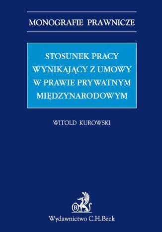 Okładka książki/ebooka Stosunek pracy wynikający z umowy w prawie prywatnym międzynarodowym