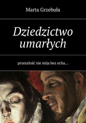 Okładka książki Dziedzictwo umarłych