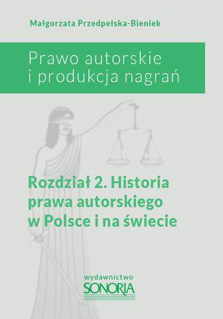 Okładka książki Prawo autorskie i organizacja nagrań. Rozdział 2. Historia prawa autorskiego w Polsce i na świecie