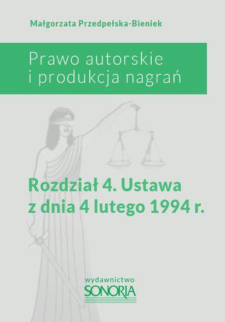 Okładka książki/ebooka Prawo autorskie i produkcja nagrań. Rozdział 4. Ustawa z dnia 4 lutego 1994 roku