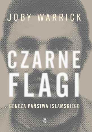 Okładka książki Czarne flagi. Geneza Państwa Islamskiego