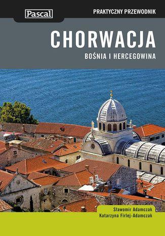 Okładka książki/ebooka Chorwacja, Bośnia i Hercegowina. Praktyczny Przewodnik