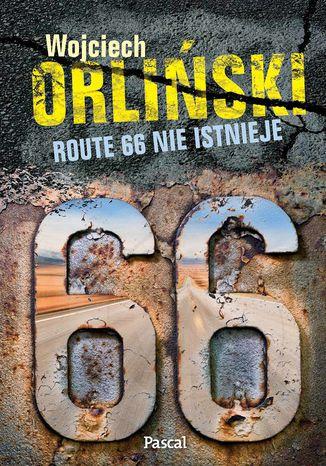 Okładka książki Route 66 nie istnieje. 2500 mil popkulturowej podróży!