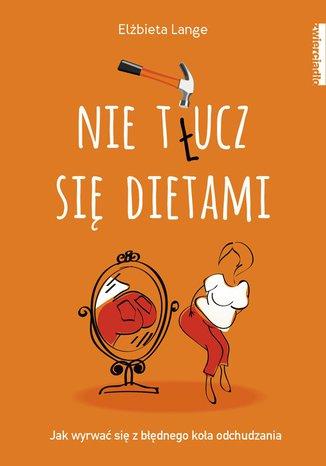 Okładka książki/ebooka Nie t(ł)ucz się dietami