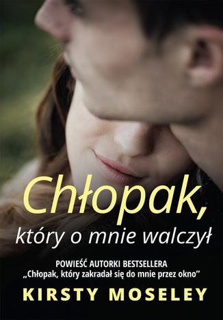 Okładka książki/ebooka Chłopak, który o mnie walczył