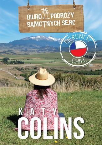 Okładka książki Biuro Podróży Samotnych Serc. Kierunek: Chile