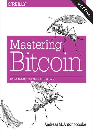 Okładka książki/ebooka Mastering Bitcoin. Programming the Open Blockchain. 2nd Edition