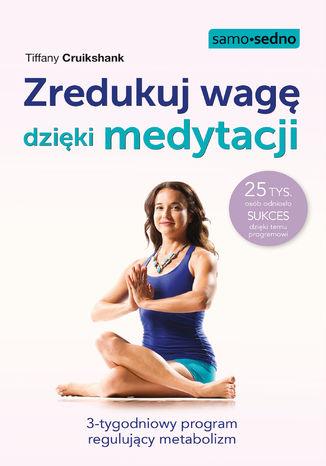 Okładka książki Zredukuj wagę dzięki medytacji. 3-tygodniowy program regulujący metabolizm