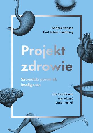 Okładka książki Projekt zdrowie. Szwedzki poradnik inteligenta. Jak świadomie wyćwiczyć ciało i umysł