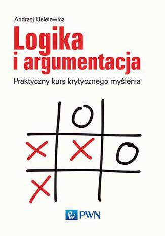 Okładka książki/ebooka Logika i argumentacja. Praktyczny kurs krytycznego myślenia