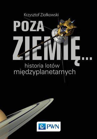 Okładka książki Poza Ziemię.... Historia lotów międzyplanetarnych