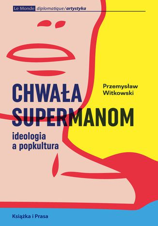 Okładka książki Chwała supermanom. Ideologia a popkultura