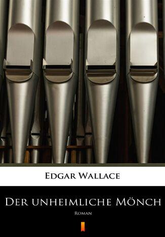 Okładka książki Der unheimliche Mönch. Roman