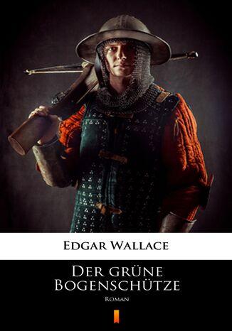 Okładka książki/ebooka Der grüne Bogenschütze. Roman