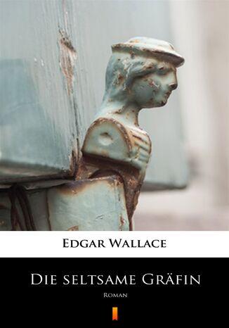 Okładka książki Die seltsame Gräfin. Roman