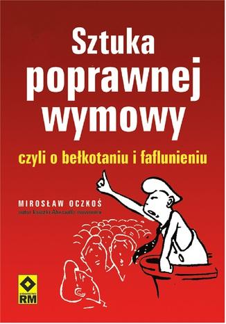 Okładka książki/ebooka Sztuka poprawnej wymowy czyli o bełkotaniu i faflunieniu