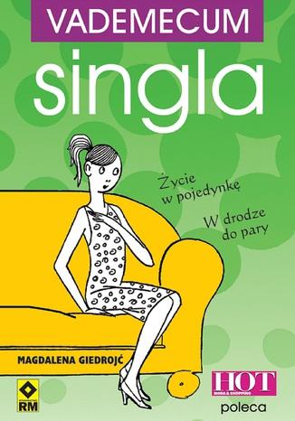 Okładka książki/ebooka Vademecum singla. Jak być singlem i nie zwariować?
