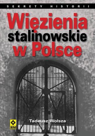 Okładka książki Więzienia stalinowskie w Polsce. System, codzienność, represje
