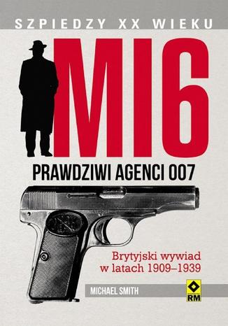 Okładka książki MI6. Prawdziwi agenci 007