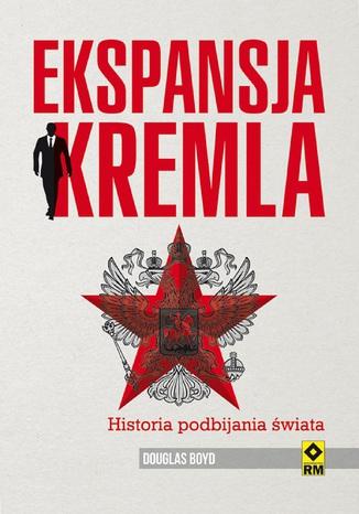 Okładka książki/ebooka Ekspansja Kremla. Historia podbijania świata