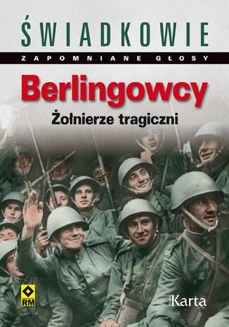 Okładka książki/ebooka Berlingowcy. Żołnierze tragiczni
