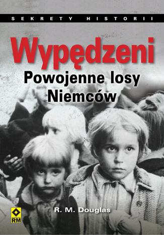 Okładka książki Wypędzeni. Powojenne losy Niemców