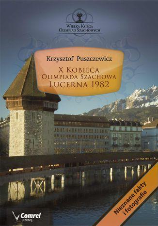 Okładka książki X Kobieca Olimpiada Szachowa - Lucerna 1982